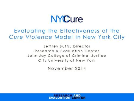 Jeffrey Butts, Director Research & Evaluation Center John Jay College of Criminal Justice City University of New York November 2014 Evaluating the Effectiveness.