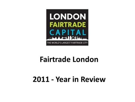Fairtrade London 2011 - Year in Review.