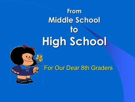 From Middle School to High School For Our Dear 8th Graders.