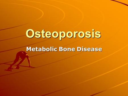 Osteoporosis Metabolic Bone Disease. Osteoporosis Characterized by low bone mass and structural deterioration Normal homeostatic bone remodeling is altered.