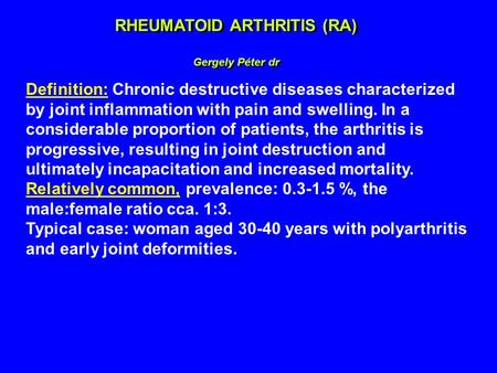 RHEUMATOID ARTHRITIS (RA) Gergely Péter dr RHEUMATOID ARTHRITIS (RA) Gergely Péter dr Definition: Chronic destructive diseases characterized by joint inflammation.