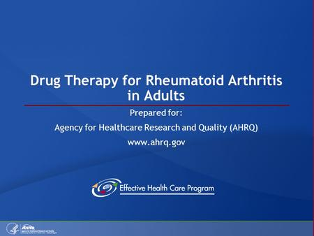 Drug Therapy for Rheumatoid Arthritis in Adults Prepared for: Agency for Healthcare Research and Quality (AHRQ) www.ahrq.gov.