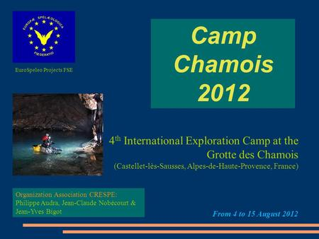 Camp Chamois 2012 4 th International Exploration Camp at the Grotte des Chamois (Castellet-lès-Sausses, Alpes-de-Haute-Provence, France) From 4 to 15 August.