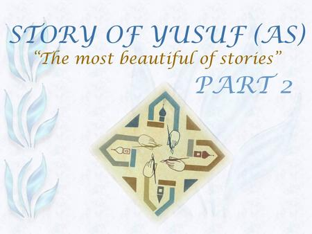 "STORY OF YUSUF (AS) ""The most beautiful of stories"" PART 2."