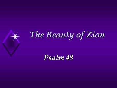 The Beauty of Zion Psalm 48.