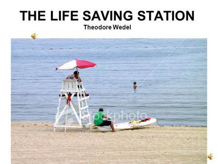 THE LIFE SAVING STATION Theodore Wedel
