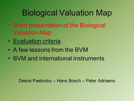 Biological Valuation Map Short presentation of the Biological Valuation Map Evaluation criteria A few lessons from the BVM BVM and international instruments.