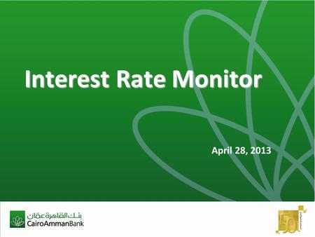 Interest Rate Monitor April 28, 2013. 2 Brief Overview  February's Oil Bill Up February's Oil Bill Up International MENA Region Local Economy  Interest.