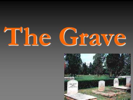 The Grave. 'The grave is a garden of paradise or a pit of hell.' 'It has been revealed to me that the trial in the grave is similar to the trial of Dajjaal.'