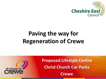 Paving the way for Regeneration of Crewe Proposed Lifestyle Centre Christ Church Car Parks Crewe.