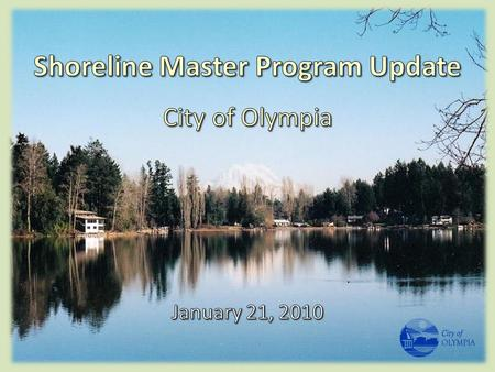 Shoreline Management Act approved by voters in the early 1970's to: – Encourage water-dependent uses – Protect shoreline natural resources – Promote public.