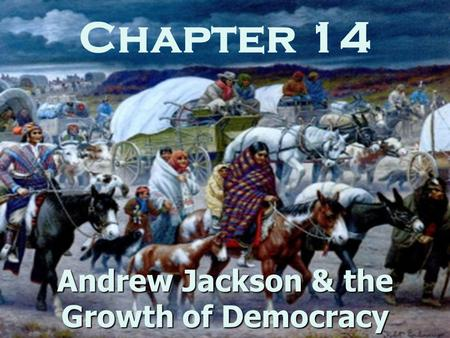 Chapter 14 Andrew Jackson & the Growth of Democracy.