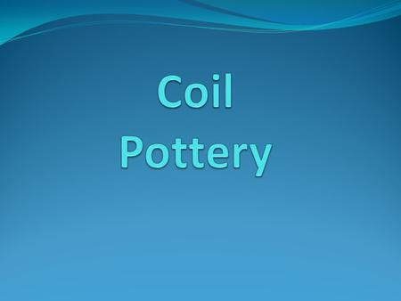 History of coil pots People have been making coil pots for over 10,000 yrs World's first refrigerators and storage containers.