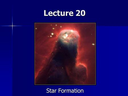 Lecture 20 Star Formation. Announcements Comet Lovejoy will be a late night/early morning object through the rest of the semester, so currently there.