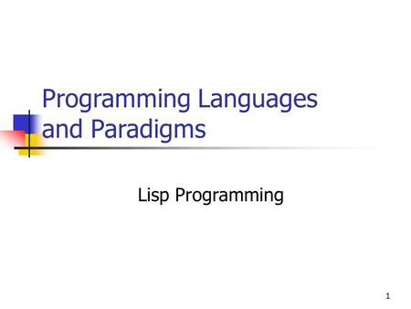 1 Programming Languages and Paradigms Lisp Programming.