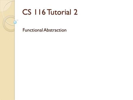 CS 116 Tutorial 2 Functional Abstraction. Reminders Assignment 2 is due this Wednesday at Noon.
