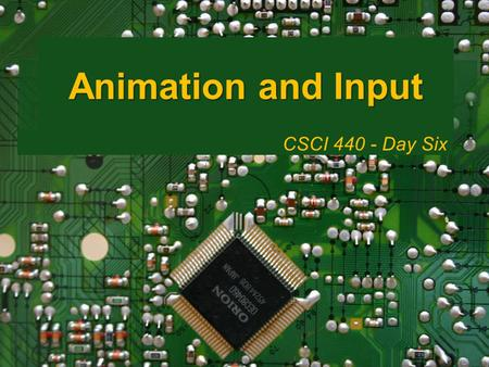Animation and Input CSCI 440 - Day Six. Animation Basic Steps to Draw Something: var vertices = [ … ]; var BufferId = gl.CreateBuffer(); gl.bindBuffer.