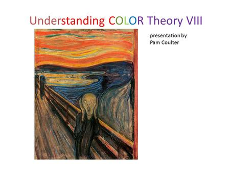 Understanding COLOR Theory VIII presentation by Pam Coulter.
