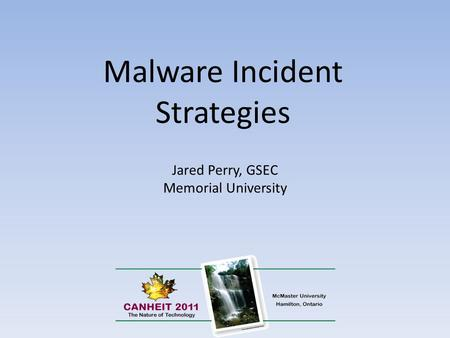 Malware Incident Strategies Jared Perry, GSEC Memorial University.