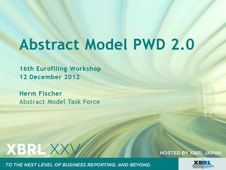 Abstract Model PWD 2.0 16th Eurofiling Workshop 12 December 2012 Herm Fischer Abstract Model Task Force.