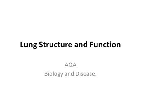Lung Structure and Function AQA Biology and Disease.