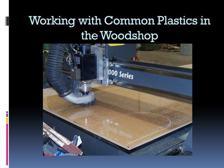"Working with Common Plastics in the Woodshop. Plastics have a Place in ""High End"" Work Shelves for Built-Ins Art Glass for Doors Glazing for Art Frames."
