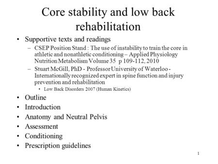 1 Core stability and low back rehabilitation Supportive texts and readings –CSEP Position Stand : The use of instability to train the core in athletic.