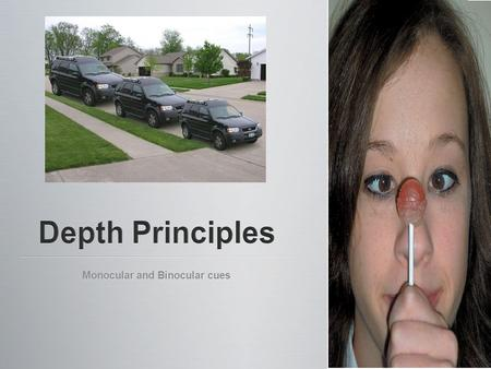 Monocular and Binocular cues. Depth perception refers to our ability to judge distances Depth perception refers to our ability to judge distances If we.