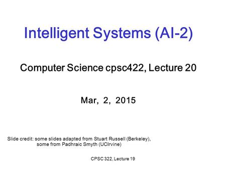 Intelligent Systems (AI-2) Computer Science cpsc422, Lecture 20