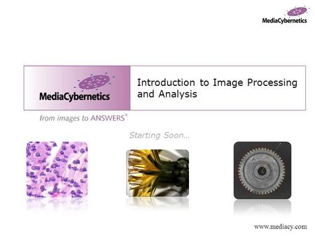 Www.mediacy.com Introduction to Image Processing and Analysis Starting Soon…