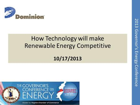 2013 Governor's Energy Conference Confidential & Proprietary How Technology will make Renewable Energy Competitive 10/17/2013.