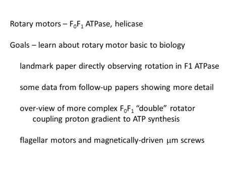 Rotary motors – F 0 F 1 ATPase, helicase Goals – learn about rotary motor basic to biology landmark paper directly observing rotation in F1 ATPase some.