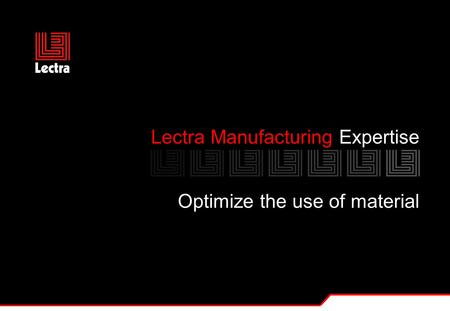 Lectra Manufacturing Expertise Optimize the use of material.