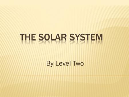The Solar System By Level Two.