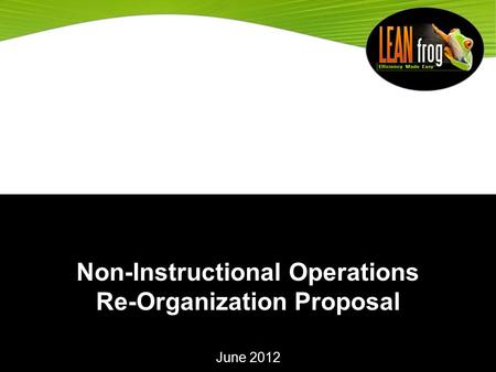 Non-Instructional Operations Re-Organization Proposal June 2012.
