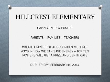 HILLCREST ELEMENTARY SAVING ENERGY POSTER PARENTS – FAMILIES – TEACHERS CREATE A POSTER THAT DESCRIBES MULTIPLE WAYS IN HOW WE CAN SAVE ENERGY – TOP TEN.