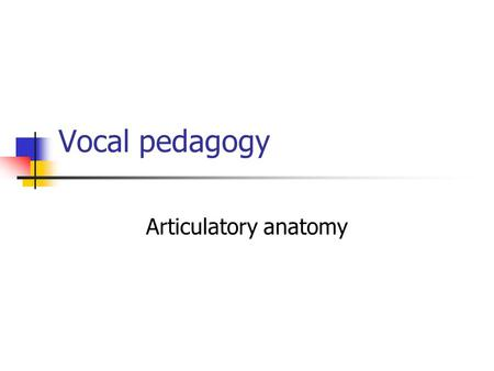 Vocal pedagogy Articulatory anatomy.