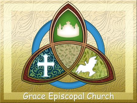 "Grace Episcopal Church. ""Grace Episcopal Church is a traditional Anglican parish committed to the teachings of our Lord and Savior Jesus Christ, the Authority."