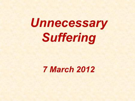 Unnecessary Suffering 7 March 2012. Proportionality DOD Report –By placing a heavy burden on attackers, the modern LOW creates a perverse incentive for.