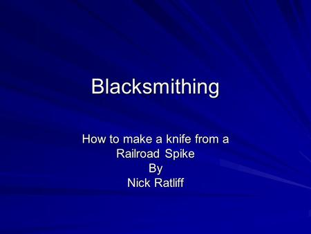 Blacksmithing How to make a knife from a Railroad Spike By Nick Ratliff.