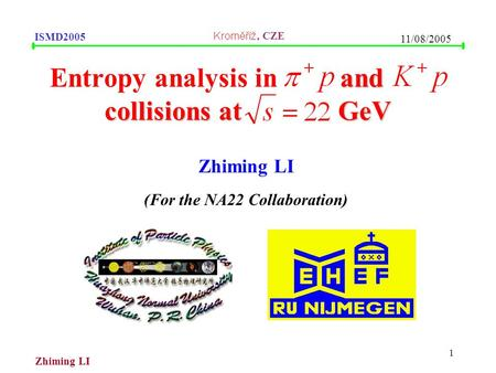 , CZE ISMD2005 Zhiming LI 11/08/2005 1 and collisions at GeV Entropy analysis in and collisions at GeV Zhiming LI (For the NA22 Collaboration)