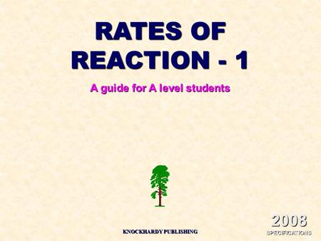 RATES OF REACTION - 1 A guide for A level students 2008 SPECIFICATIONS KNOCKHARDY PUBLISHING.