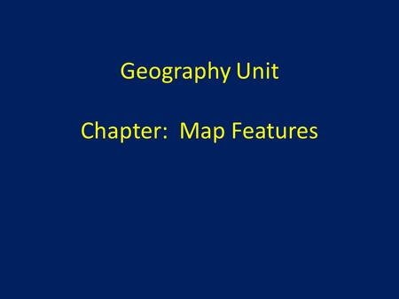 Geography Unit Chapter: Map Features