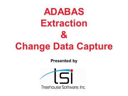 ADABAS Extraction & Change Data Capture NatWorks, Inc. Chris S. Bradley Presented by.