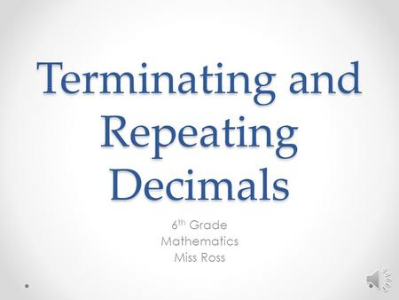 Terminating and Repeating Decimals 6 th Grade Mathematics Miss Ross.