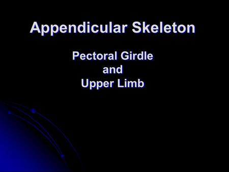 Appendicular Skeleton Pectoral Girdle and Upper Limb.