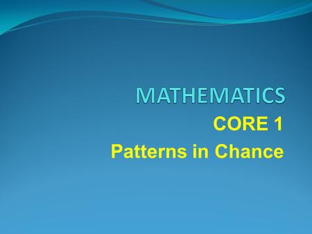 CORE 1 Patterns in Chance. Daily Starter Begin Daily Starter.
