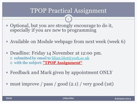 Lilian Blot TPOP Practical Assignment Optional, but you are strongly encourage to do it, especially if you are new to programming Available on Module webpage.