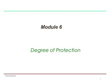 1 CNS/GSS/2008/M6 1 Module 6 Degree of Protection.