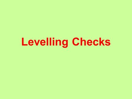 Levelling Checks. Checks All levelling operations must be checked on completion of the circuit. The checks in levelling are of three types: - Arithmetic.